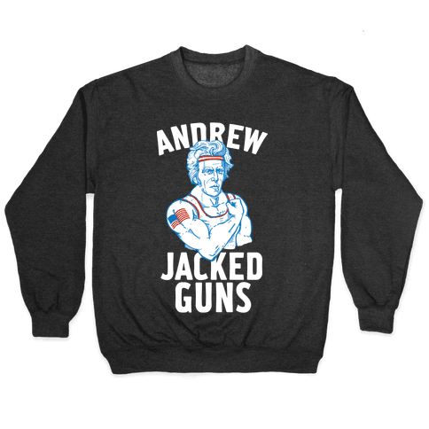 Andrew Jacked-Guns Pullover