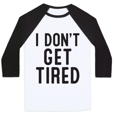 I Don't Get Tired Baseball Tee
