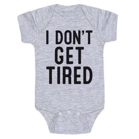 I Don't Get Tired Baby Onesy