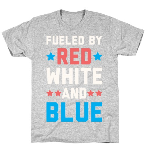Fueled By Red White And Blue T-Shirt