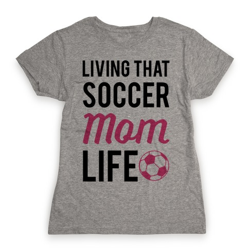 Living That Soccer Mom Life Womens T-Shirt