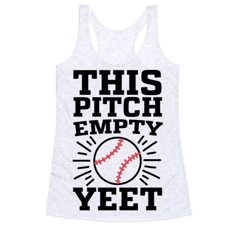 This Pitch Empty, YEET - baseball Racerback Tank Top