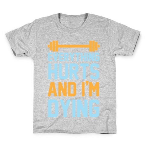Everything Hurts And I'm Dying Kids T-Shirt