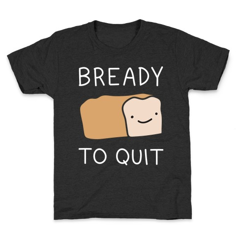 Bready To Quit Kids T-Shirt