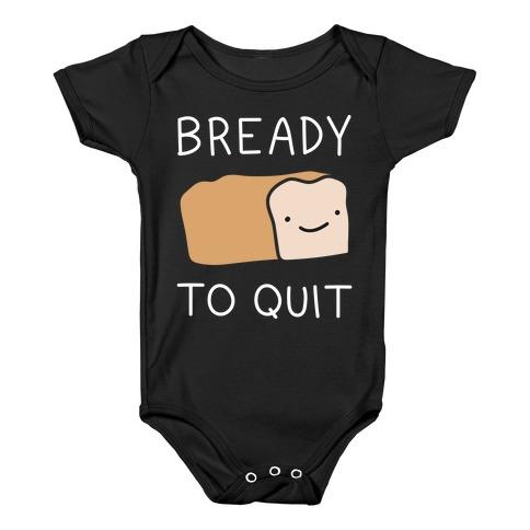 Bready To Quit Baby Onesy
