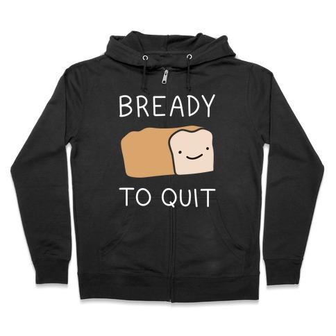 Bready To Quit Zip Hoodie