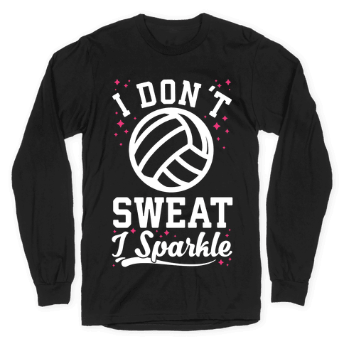 I Don't Sweat I Sparkle Volleyball Long Sleeve T-Shirt