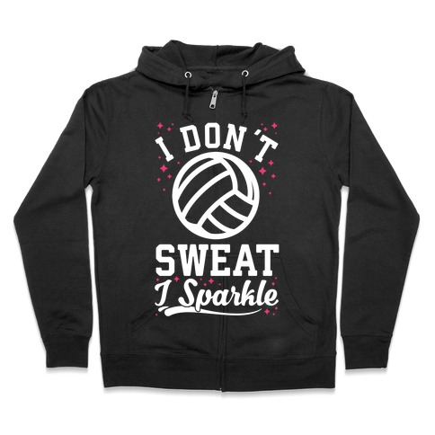 I Don't Sweat I Sparkle Volleyball Zip Hoodie