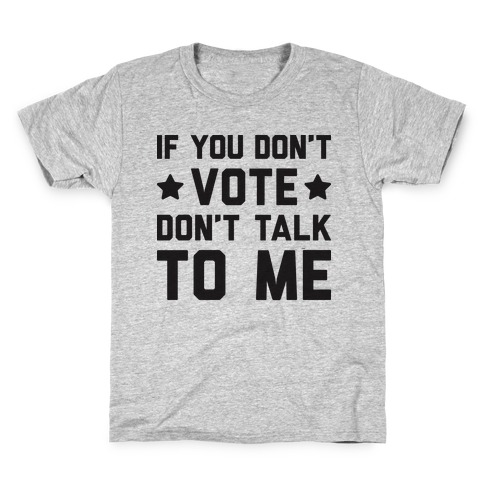 If You Don't Vote Don't Talk To Me Kids T-Shirt