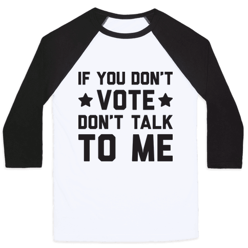 If You Don't Vote Don't Talk To Me Baseball Tee
