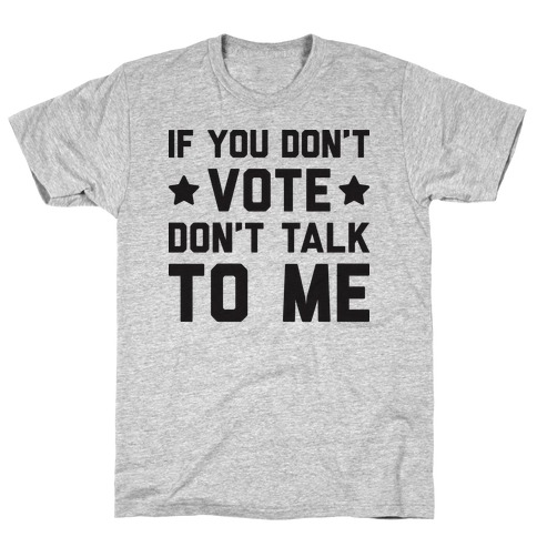 If You Don't Vote Don't Talk To Me T-Shirt