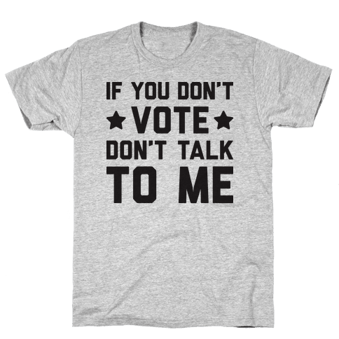 If You Don't Vote Don't Talk To Me Mens/Unisex T-Shirt