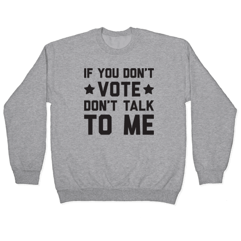 If You Don't Vote Don't Talk To Me Pullover