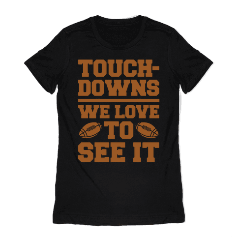 Touchdowns We Love To See It White Print Womens T-Shirt