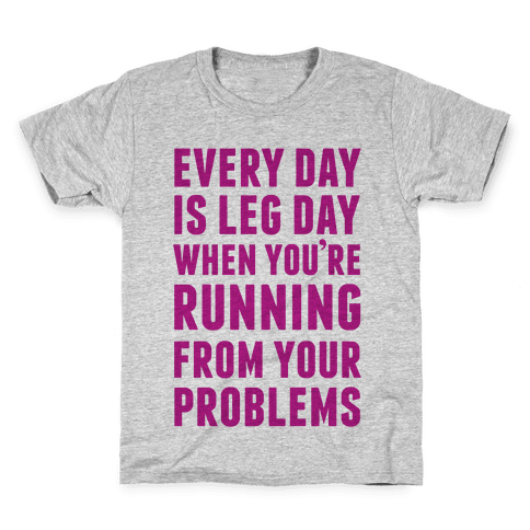 Every Day Is Leg Day When You're Running From Problems Kids T-Shirt