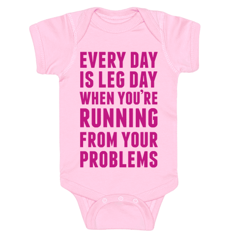 Every Day Is Leg Day When You're Running From Problems Baby Onesy
