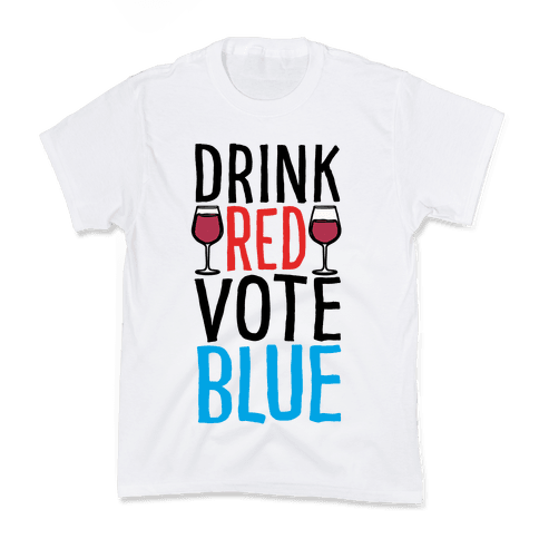 Drink Red Vote Blue Kids T-Shirt