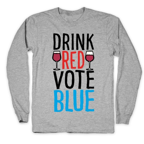 Drink Red Vote Blue Long Sleeve T-Shirt