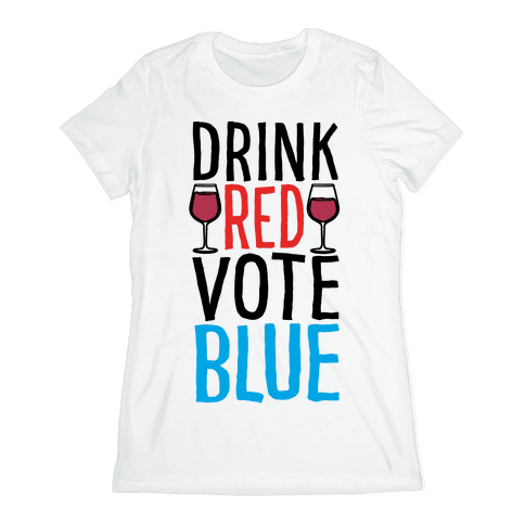 Drink Red Vote Blue Womens T-Shirt