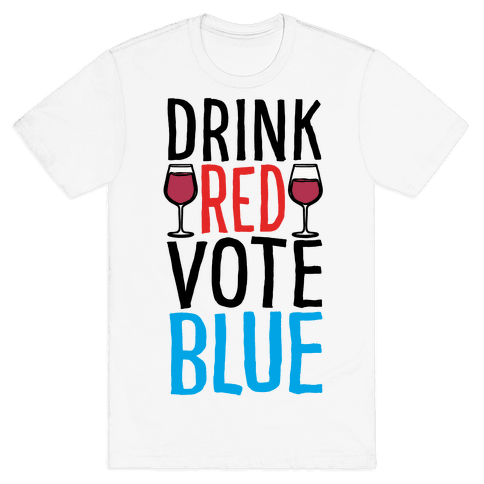 Drink Red Vote Blue Mens/Unisex T-Shirt