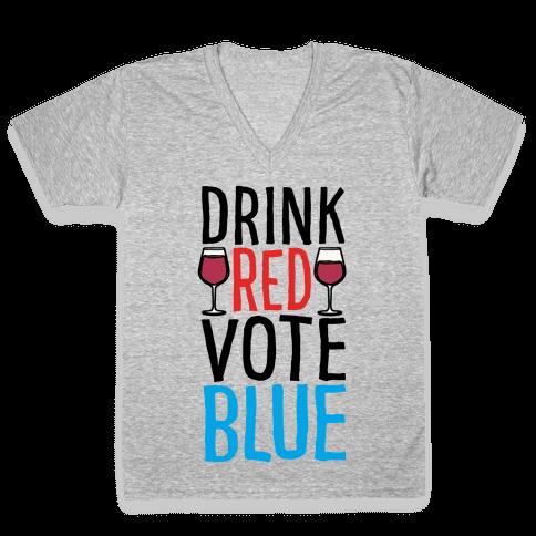 Drink Red Vote Blue V-Neck Tee Shirt