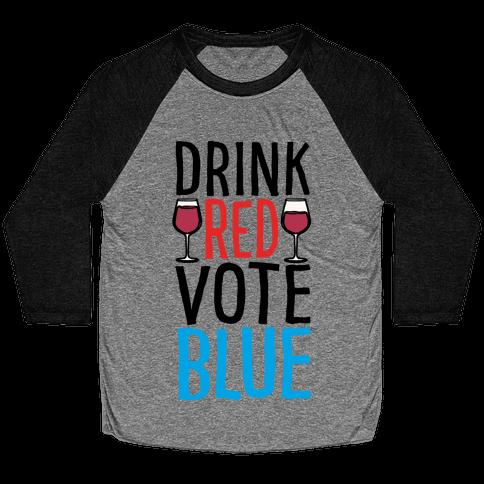 Drink Red Vote Blue Baseball Tee