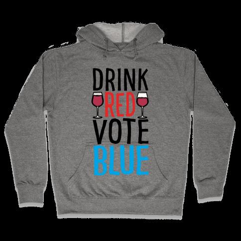 Drink Red Vote Blue Hooded Sweatshirt