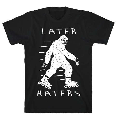 Later Haters Bigfoot T-Shirt