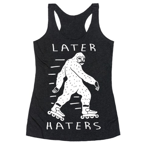 Later Haters Bigfoot Racerback Tank Top