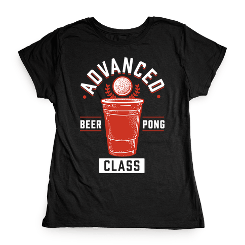 Advanced Beer Pong Class Womens T-Shirt