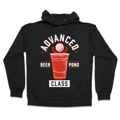 Advanced Beer Pong Class Hooded Sweatshirt