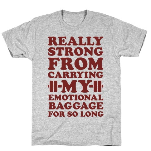 Really Strong From Carrying My Emotional Baggage For So Long T-Shirt