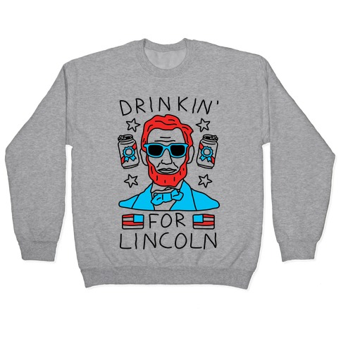 Drinkin For Lincoln Pullover