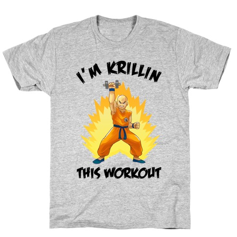 I'm Krillin This Workout T-Shirt