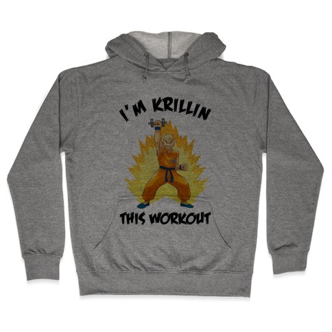 I'm Krillin This Workout Hooded Sweatshirt