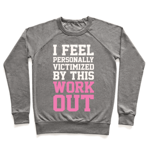 I Feel Personally Victimized By This Workout Pullover