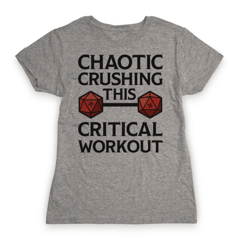 Chaotic Crushing This Critical Workout Womens T-Shirt