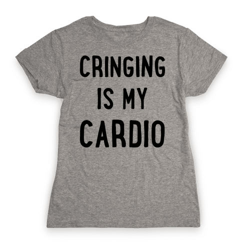 Cringing Is My Cardio Womens T-Shirt