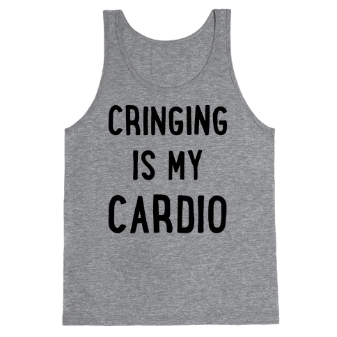 Cringing Is My Cardio Tank Top