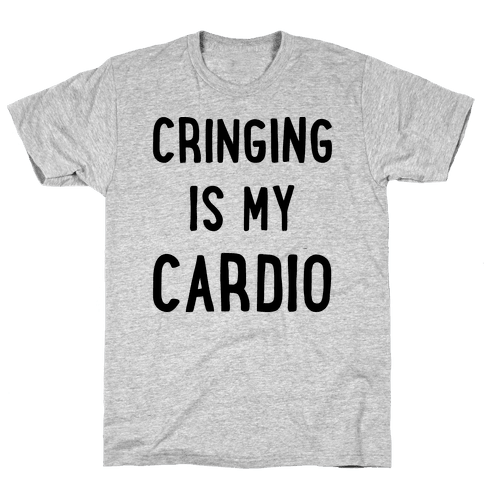 Cringing Is My Cardio Mens T-Shirt