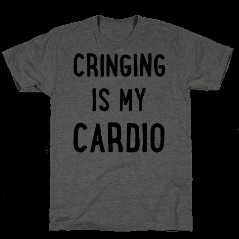 Cringing Is My Cardio