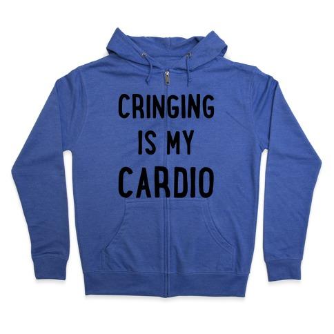 Cringing Is My Cardio Zip Hoodie