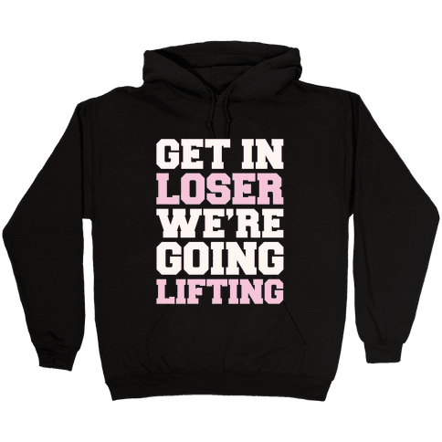 Get In Loser We're Going Lifting Parody White Print Hooded Sweatshirt