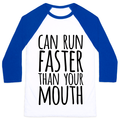 Can Run Faster Than Your Mouth Baseball Tee