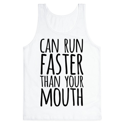 Can Run Faster Than Your Mouth Tank Top