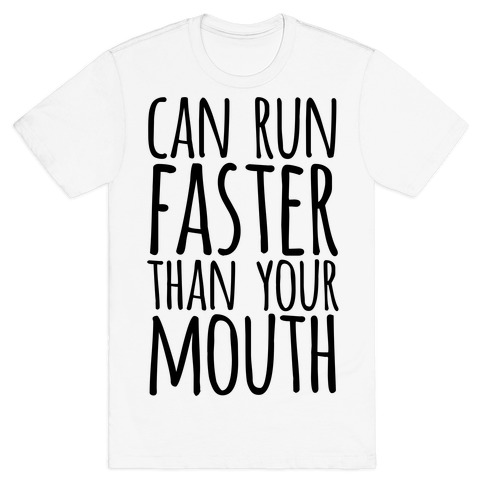 Can Run Faster Than Your Mouth T-Shirt