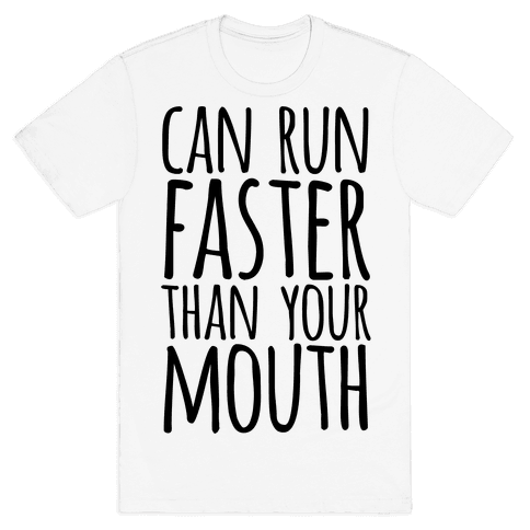 Can Run Faster Than Your Mouth Mens/Unisex T-Shirt
