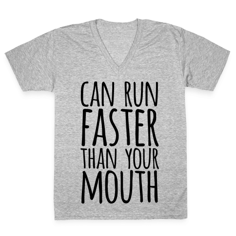 Can Run Faster Than Your Mouth V-Neck Tee Shirt