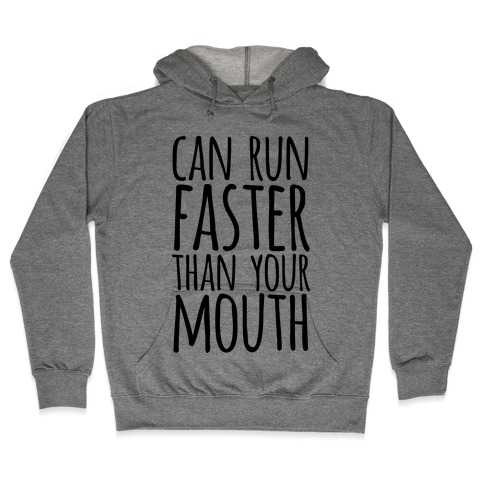 Can Run Faster Than Your Mouth Hooded Sweatshirt