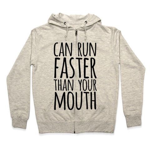 Can Run Faster Than Your Mouth Zip Hoodie
